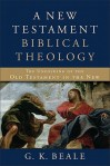 A New Testament Biblical Theology - G. K. Beale